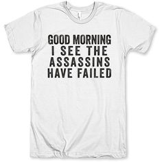 Good Morning I See the Assassins Have Failed ($28) ❤ liked on Polyvore featuring tops, t-shirts, shirts, white, women's clothing, white tee, unisex t shirts, loose fit t shirts, classic fit t shirts and vintage shirts