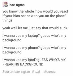 This actually happened to me, BTS was on my flight from NY to Dallas during the TRB tour...and I was wearing a BTS shirt looking like a stalker sitting next to them~ I wanted to die