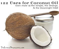 122 Uses for Coconut Oil - Even More of the Simple, the Strange, and the Downright Odd // deliciousobsessions.com