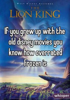 """If you grew up with the old disney movies you know how overrated Frozen is"""