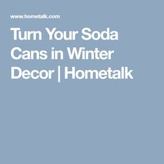 Turn Your Soda Cans in Winter Decor | Hometalk
