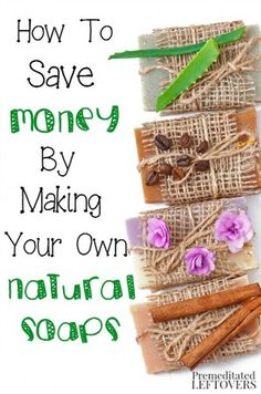 Save money while indulging your senses with these natural soap recipes and tips.