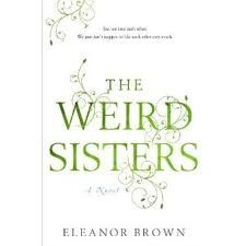 The Weird Sisters by Eleanor Brown  LOVED THIS BOOK -