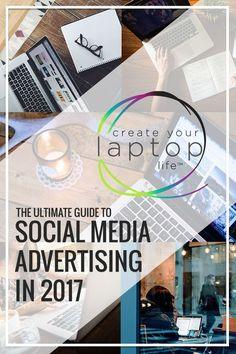 Social Media Advertising in 2017 for Facebook, Google, + LinkedIn [Ultimate Guide] // Create Your Laptop Life