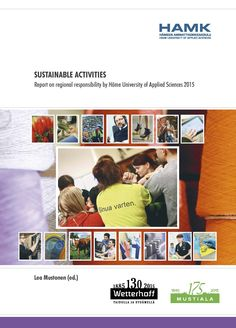 Mustonen (ed.): SUSTAINABLE ACTIVITIES – Report on regional responsibility by Häme University of Applied Sciences 2015. Download free eBook at www.hamk.fi/julkaisut.
