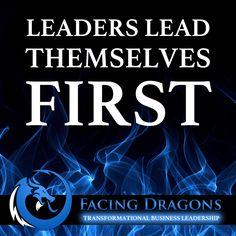 Leaders lead themselves first. #facingdragons #transformationalleadership