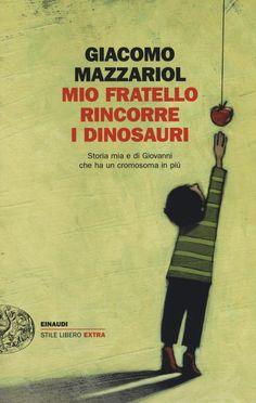 Libro Mio fratello rincorre i dinosauri. Storia mia e di Giovanni che ha un cromosoma in più di Giacomo Mazzariol