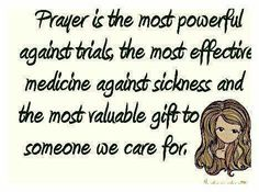 Prayer Is The Most PowerFul Against Trials, The Most Effective Medicine Against SickNess And The Most ValuaBle Gift To SomeOne We Care For.