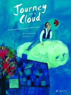 The Hardcover of the Journey on a Cloud: A Children's Book Inspired by Marc Chagall by Veronique Massenot, Elise Mansot Art Books For Kids, Best Children Books, Childrens Books, Art For Kids, Marc Chagall, Diego Rivera, Henri Matisse, Kandinsky, Andy Warhol