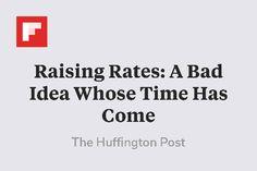 Raising Rates: A Bad Idea Whose Time Has Come http://flip.it/fA7cu
