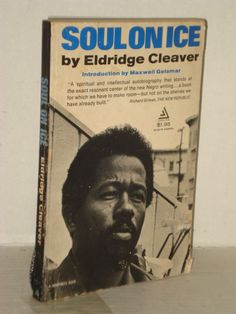 Soul on Ice by Eldridge Cleaver (P/B) Black Panther Party, Black History Books Left Wing Books, Blogs, Video's fah451bks.wordpress.com