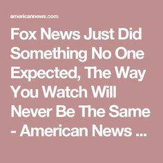 Fox News Just Did Something No One Expected, The Way You Watch Will Never Be The Same - American News - Breaking News, Political News and Updates