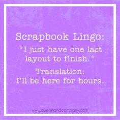 Scrapbook Lingo.  Join the Queen & Co Facebook page for lots of fun scrapbook jokes, craft jokes, rubber stamp jokes and DIY jokes. We celebrate the funny side of crafting!