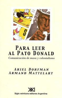Ariel Dorfman y Armand Matterlart, Para leer al Pato Donald, Siglo XII editores Argentina