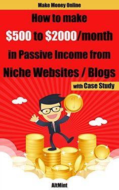 Amazon.com: How to make $500 to $2000 per month in Passive Income from Niche Blogs / Websites - with case study: Make Money Online eBook: AltMint: Kindle Store