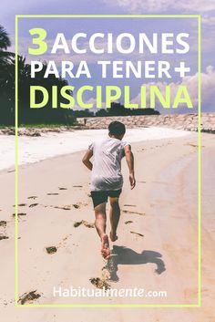 Las 3 acciones cotidianas que puedes hacer hoy para ser más disciplinado y lograr tus metas.