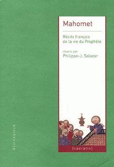 Mahomet, Récits français de la vie du Prophète http://www.klincksieck.com/livre/?GCOI=22520100730350#