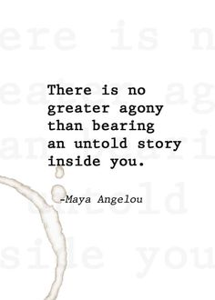There is no greater #agony than bearing an untold story inside of you. #MayaAngelou Everyone has a voice, you just need to find it and the courage to use it. Don't let anyone try to take it away from you or tell you that you don't have a voice!