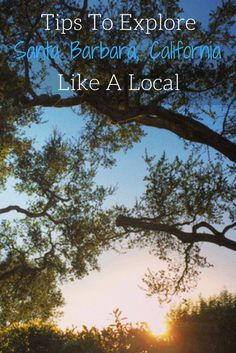 What you need to know to explore Santa Barbara, California like a local. The things you don't know you need to try for your next visit.