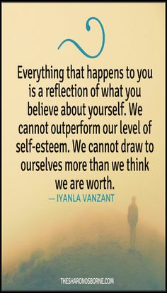 Everything that happens to you is a reflection of what you believe about yourself. We cannot outperform our level of self-esteem. We cannot draw to ourselves more than we think we are worth. ― Iyanla Vanzant / #TheSharonOsborne