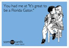 "You had me at ""It's great to be a Florida Gator."" 