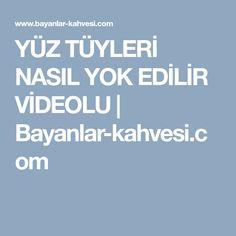YÜZ TÜYLERİ NASIL YOK EDİLİR VİDEOLU | Bayanlar-kahvesi.com