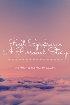Rett Syndrome; How it Has Affected My Life