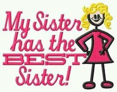 My sister does have the best sister. I'm her best sister. Love My Sister, Best Sister, Sister Friends, Love My Family, My Best Friend, My Love, Sister Sister, Lil Sis, Sister Keeper