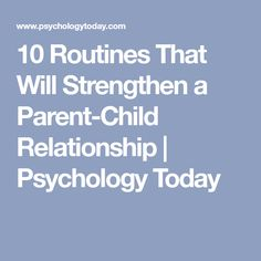 10 Routines That Will Strengthen a Parent-Child Relationship | Psychology Today