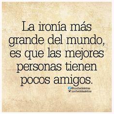 NOCHE DE LETRAS - La ironía más grande del mundo, es que las mejores personas tienen pocos amigos.