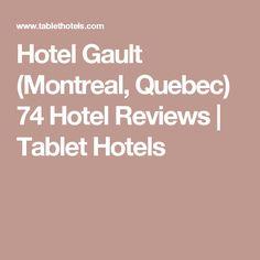 Hotel Gault (Montreal, Quebec) 74 Hotel Reviews | Tablet Hotels