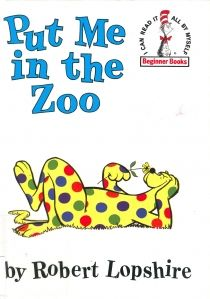 "Put Me in the Zoo by Robert Lopshire. I've been calling it ""Take Me to the Zoo"" for years... no wonder I couldn't find it! Haha!"