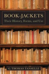Book-Jackets: Their History, Forms, and Use by G. Thomas Tanselle (2/5/12).