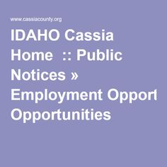 IDAHO Cassia Home  :: Public Notices » Employment Opportunities