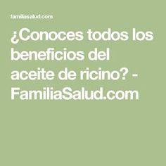 ¿Conoces todos los beneficios del aceite de ricino? - FamiliaSalud.com
