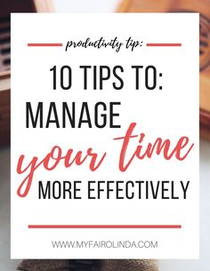 10 tips to manage your time more effectively | college productivity, productivity, get productive in college, get more productive, get more done