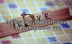 I sure would love to be proposed to one day, in a really cute way, with the guy on one knee