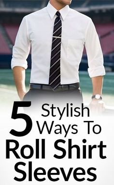 5 Stylish Ways To Roll Shirt Sleeves
