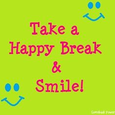 """""""Take a happy break and smile"""" quote via Comeback Power at www.Facebook.com/CancerDuckIt and www.ComebackPower.com"""