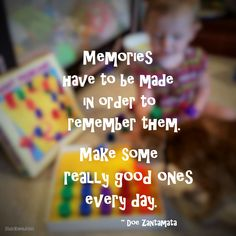 """""""Memories have to be made in order to remember them. Make some really good ones every day."""" ~ Doe Zantamata #quote"""