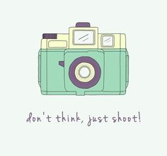 Don't think, just shoot!
