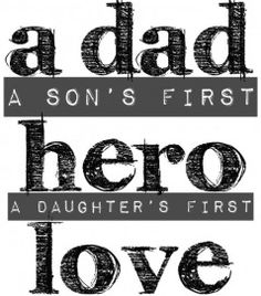 Dad quote - a son's first hero, a daughter's first love