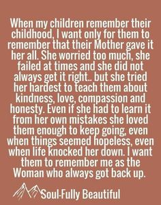 When my children remember their childhood I want only for them to remember that . - When my children remember their childhood I want only for them to remember that – Single Mom Liv - Mothers Love Quotes, Mom Quotes From Daughter, My Children Quotes, Mommy Quotes, Single Mom Quotes, Quotes For Kids, Life Quotes, Quotes About Single Moms, Good Mom Quotes
