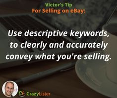 """""""Use descriptive keywords to clearly and accurately convey what you're selling."""" - Victor Levitin, CEO CrazyLister.com"""
