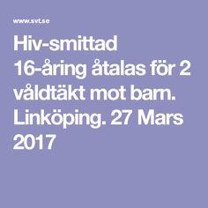 Hiv-smittad 16-åring åtalas för 2 våldtäkt mot barn. Linköping.  27 Mars 2017