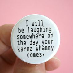 I will be laughing somewhere on the day your karma whammy comes. 1.25 inch pinback button.