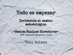 Todo es empezar. Invitación al cambio metodológico by Toni Solano via slideshare