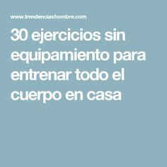 30 ejercicios sin equipamiento para entrenar todo el cuerpo en casa Don't Give Up, Fitness, Gym, Health, At Home Workouts, Workout Routines, Weights, Health Care, Excercise