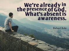 We're already in the presence of God. What's absent is awareness.