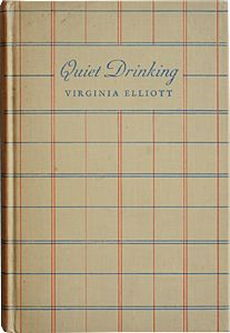 Elliott, Virginia. Quiet Drinking: A Book of Beer, Wines and Cocktails, and What to Serve with Them. 1933